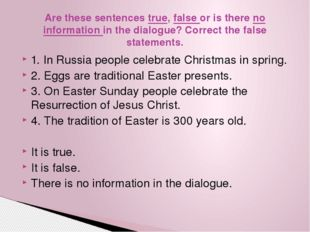 1. In Russia people celebrate Christmas in spring. 2. Eggs are traditional Ea