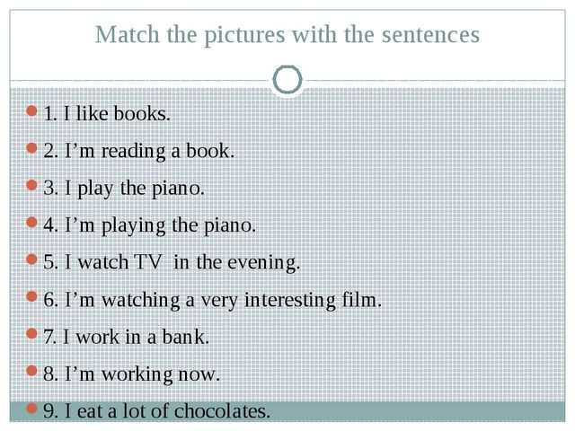 Match the pictures with the sentences 1. I like books. 2. I'm reading a book....