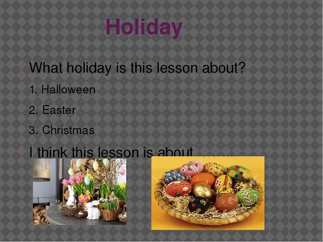 Holiday What holiday is this lesson about? 1. Halloween 2. Easter 3. Christma...