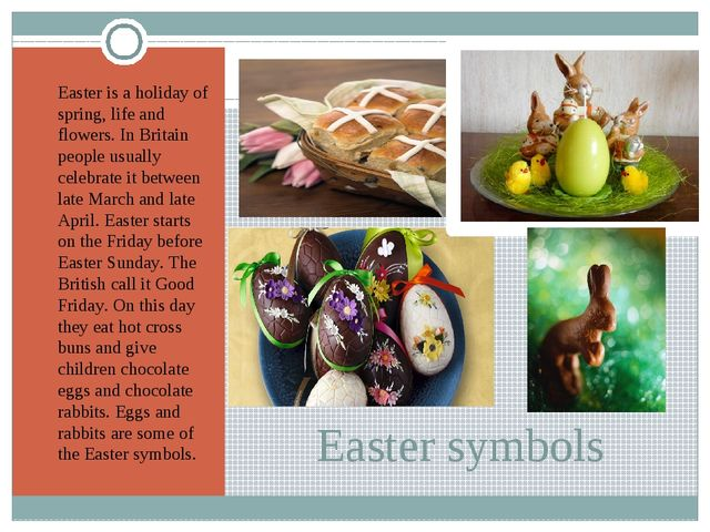 Easter symbols Easter is a holiday of spring, life and flowers. In Britain pe...