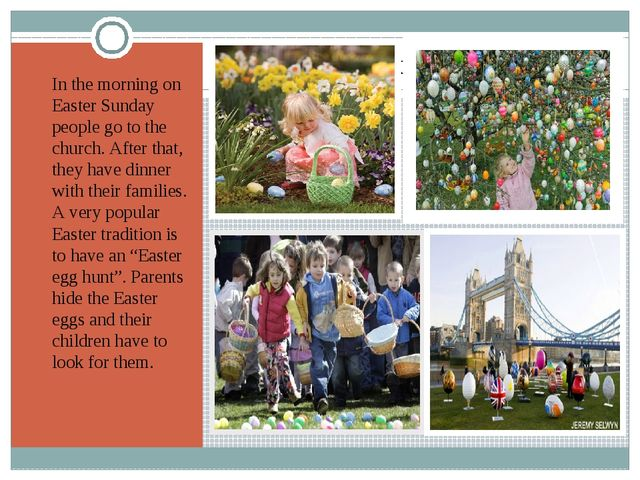 Easter egg hunt In the morning on Easter Sunday people go to the church. Afte...