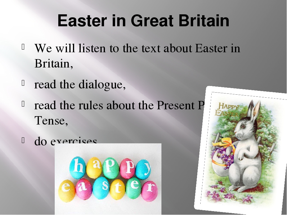 Easter in Great Britain We will listen to the text about Easter in Britain, r...