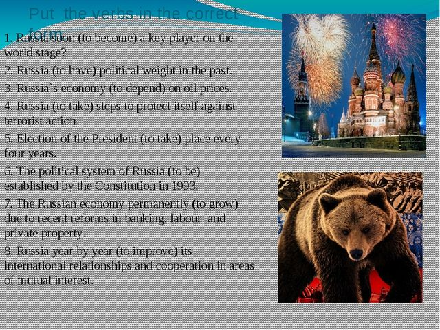 Put the verbs in the correct form. 1. Russia soon (to become) a key player on...