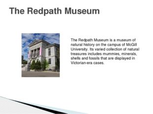 The Redpath Museum The Redpath Museum is a museum of natural history on the c