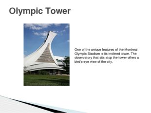 Olympic Tower One of the unique features of the Montreal Olympic Stadium is i
