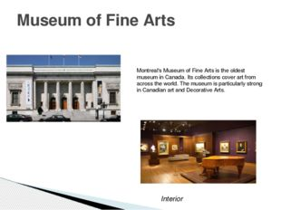 Museum of Fine Arts Montreal's Museum of Fine Arts is the oldest museum in Ca