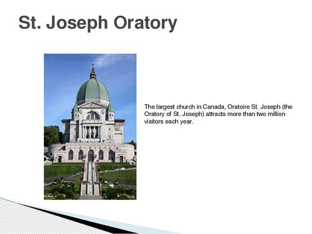 St. Joseph Oratory The largest church in Canada, Oratoire St. Joseph (the Ora...