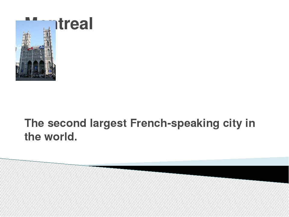 Montreal The second largest French-speaking city in the world.