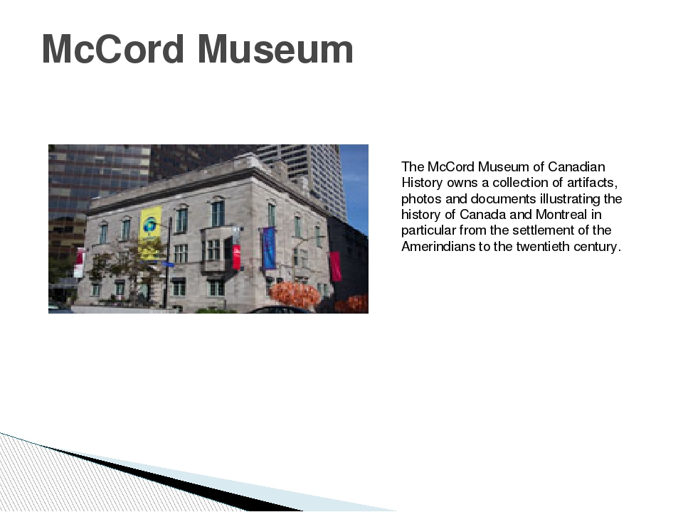 McCord Museum The McCord Museum of Canadian History owns a collection of arti...