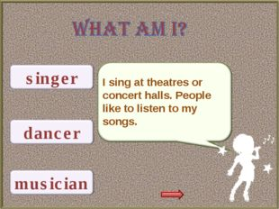 I sing at theatres or concert halls. People like to listen to my songs.