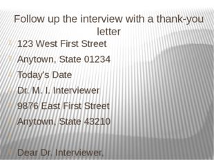 Follow up the interview with a thank-you letter 123 West First Street Anytown