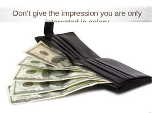 Don't give the impression you are only interested in salary