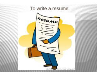 To write a resume