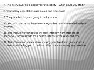 7. The interviewer asks about your availability – when could you start? 8. Yo