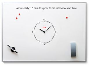 Arrive early: 10 minutes prior to the interview start time Arrive early; 10 m