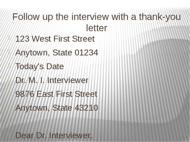 Follow up the interview with a thank-you letter 123 West First Street Anytown...