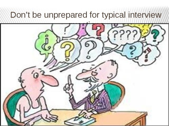 Don't be unprepared for typical interview questions