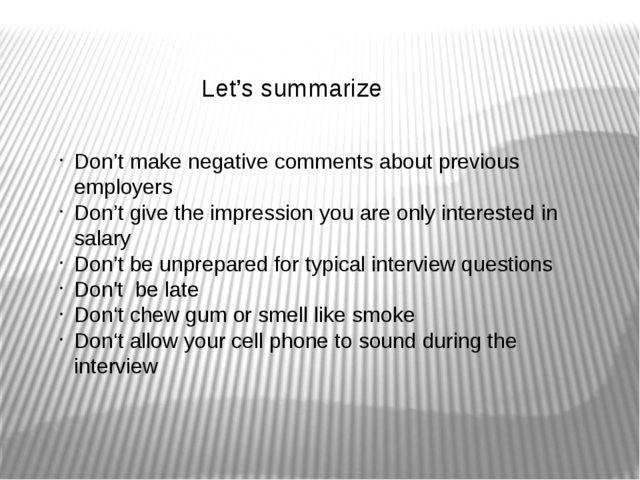 Let's summarize Don't make negative comments about previous employers Don't g...