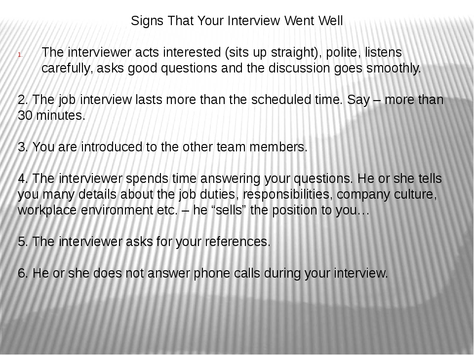 Signs That Your Interview Went Well The interviewer acts interested (sits up...