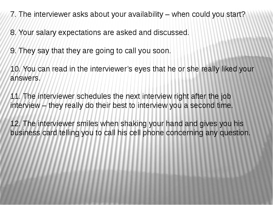 7. The interviewer asks about your availability – when could you start? 8. Yo...