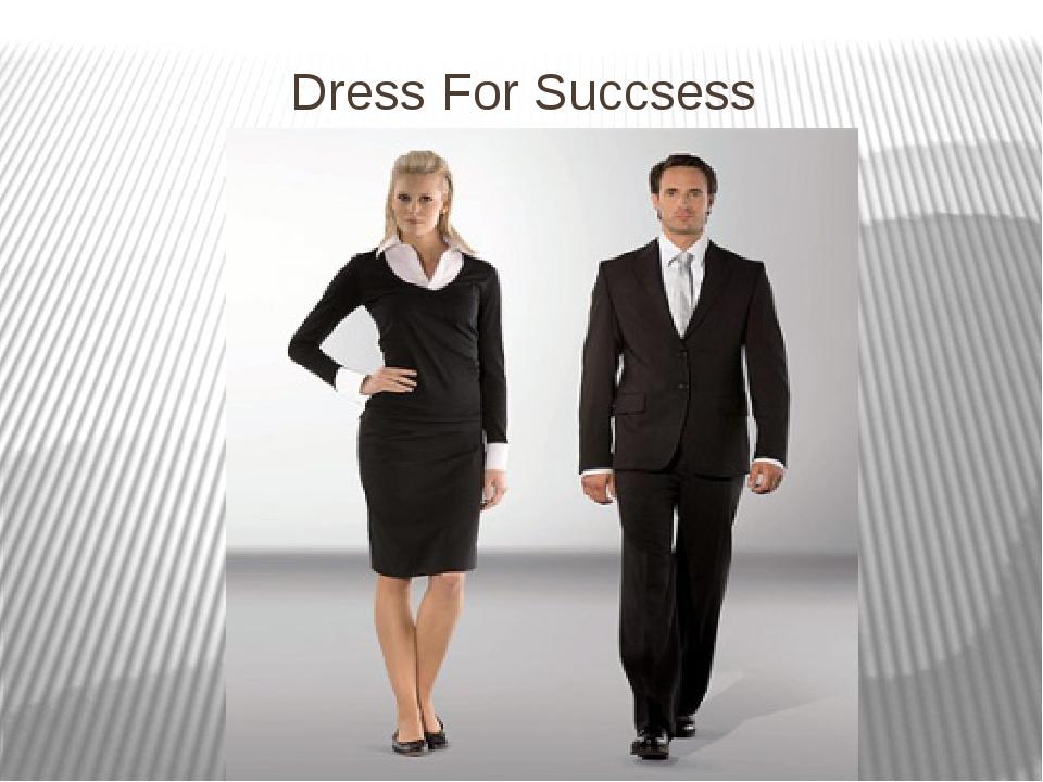 Dress For Succsess