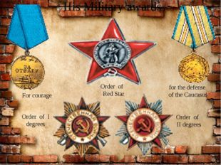 His Military awards Order of Red Star Order of II degrees Order of I degrees