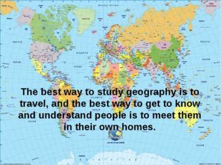 The best way to study geography is to travel, and the best way to get to know