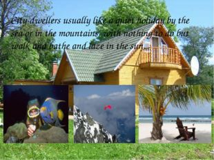 City-dwellers usually like a quiet holiday by the sea or in the mountains, wi