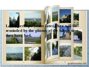 Later, perhaps years later, they will be reminded by the photos of the happy