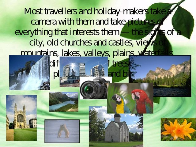 Most travellers and holiday-makers take a camera with them and take pictures...