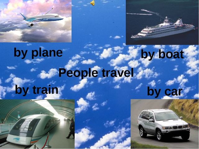People travel by train by plane by boat by car.