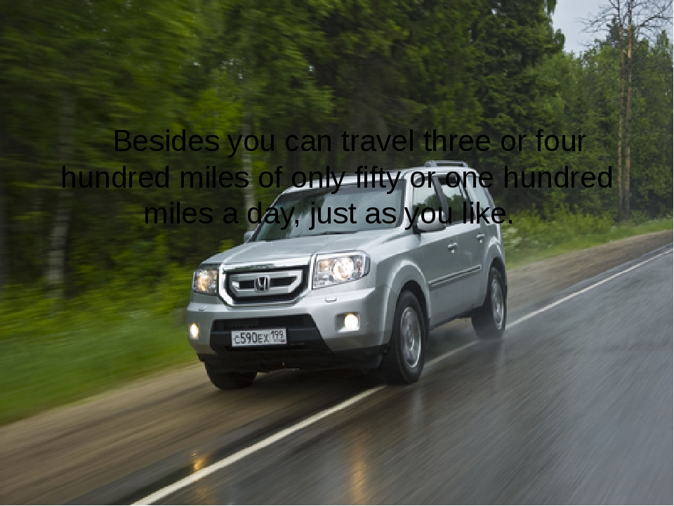 Besides you can travel three or four hundred miles of only fifty or one hund...