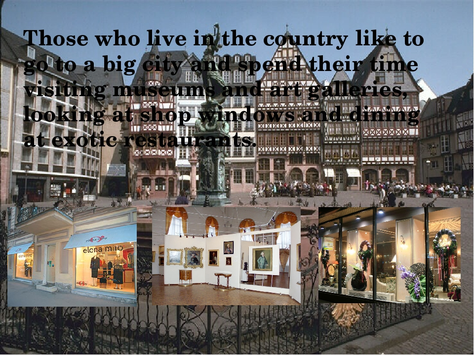 Those who live in the country like to go to a big city and spend their time v...