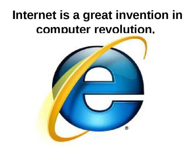 Internet is a great invention in computer revolution.