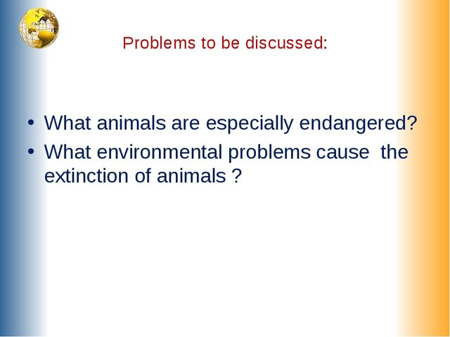 Problems to be discussed: What animals are especially endangered? What enviro...