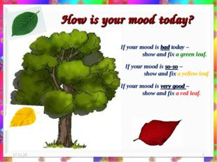 How is your mood today? * * If your mood is bad today – 	show and fix a green