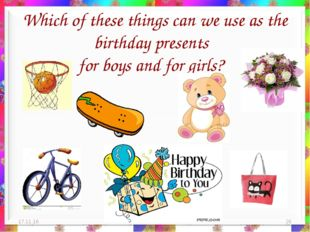 Which of these things can we use as the birthday presents for boys and for gi