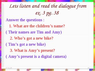 Lets listen and read the dialogue from ex. 3 pg. 38 Answer the questions : 1.