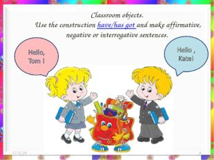 Classroom objects. Use the construction have/has got and make affirmative, ne