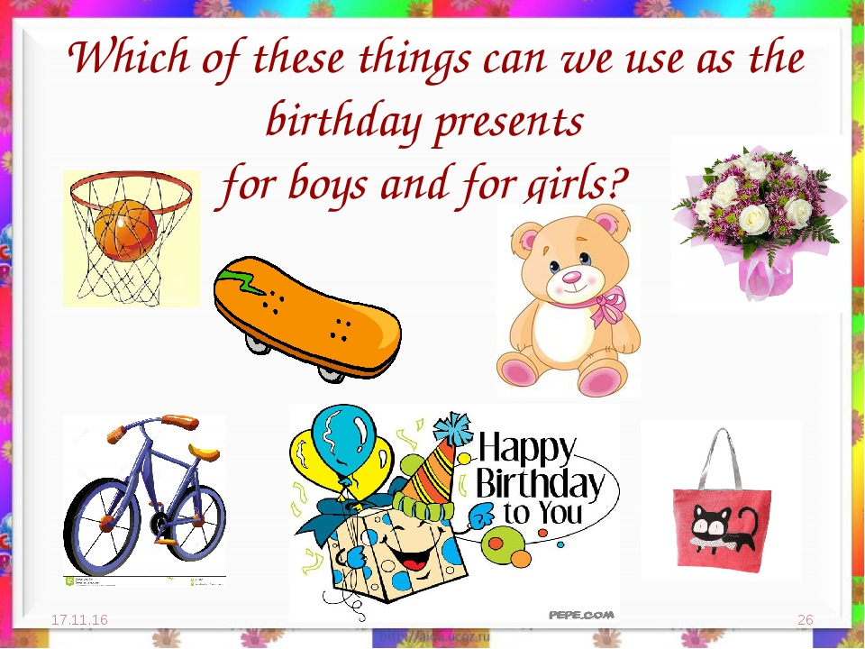 Which of these things can we use as the birthday presents for boys and for gi...
