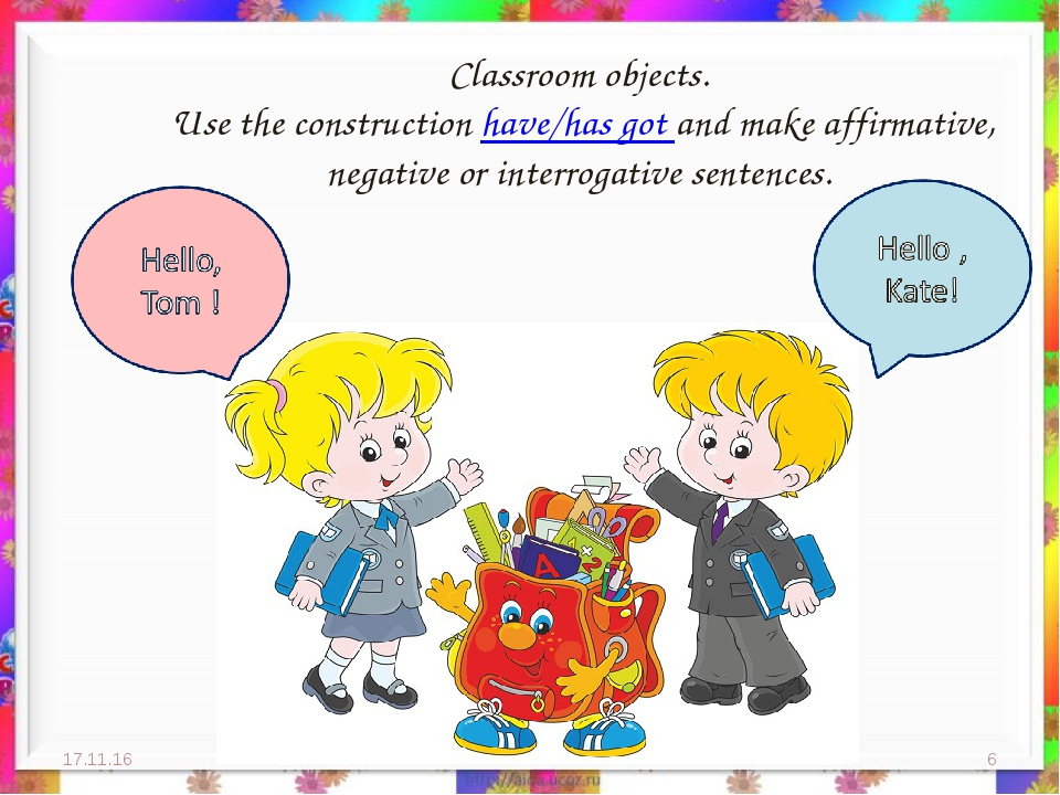 Classroom objects. Use the construction have/has got and make affirmative, ne...