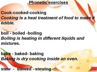 Phonetic exercises Cook-cooked-cooking Cooking is a heat treatment of food to