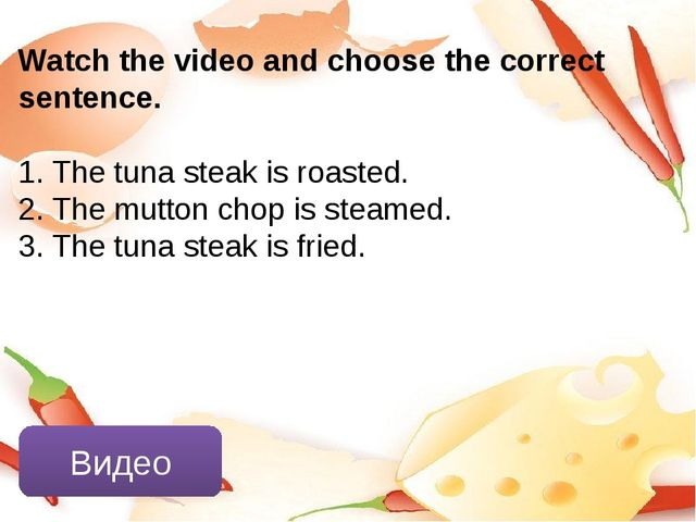 Видео Watch the video and choose the correct sentence. 1. The tuna steak is r...