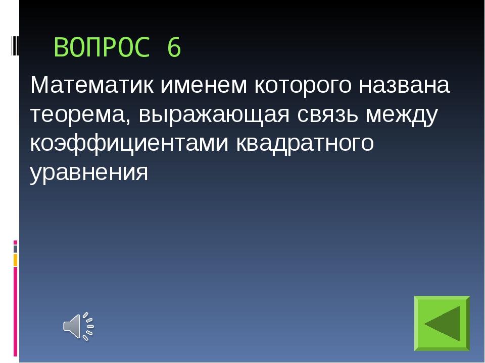 ВОПРОС 6 Математик именем которого названа теорема, выражающая связь между ко...