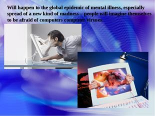 Will happen to the global epidemic of mental illness, especially spread of a