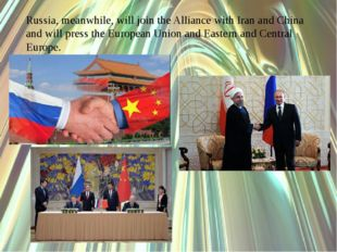 Russia, meanwhile, will join the Alliance with Iran and China and will press