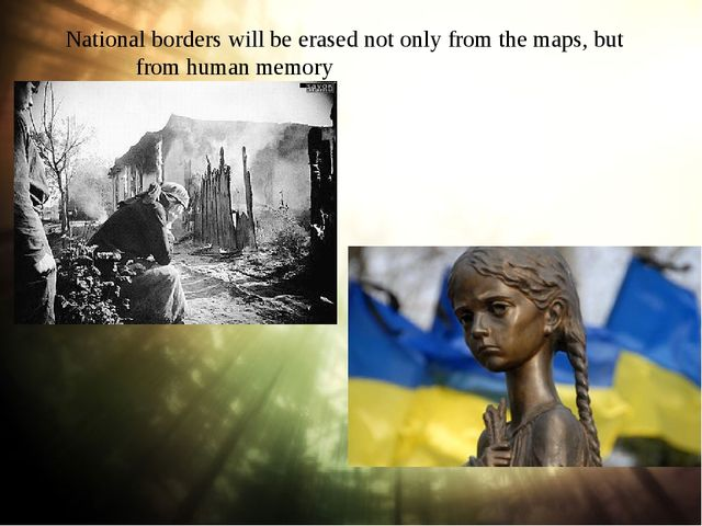 National borders will be erased not only from the maps, but from human memory