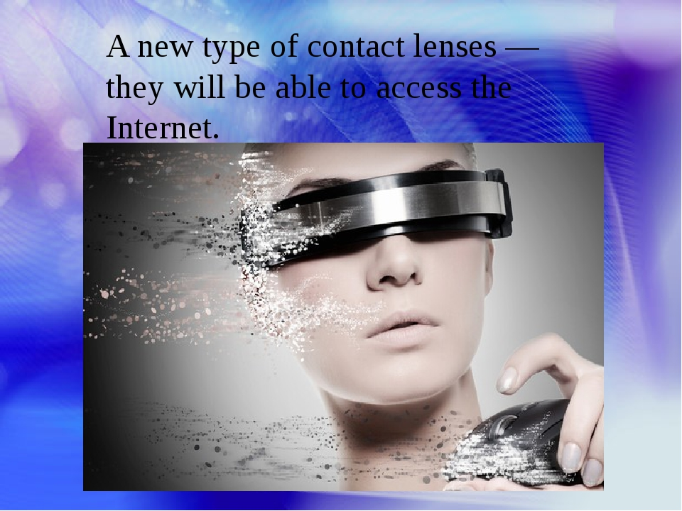 A new type of contact lenses — they will be able to access the Internet.