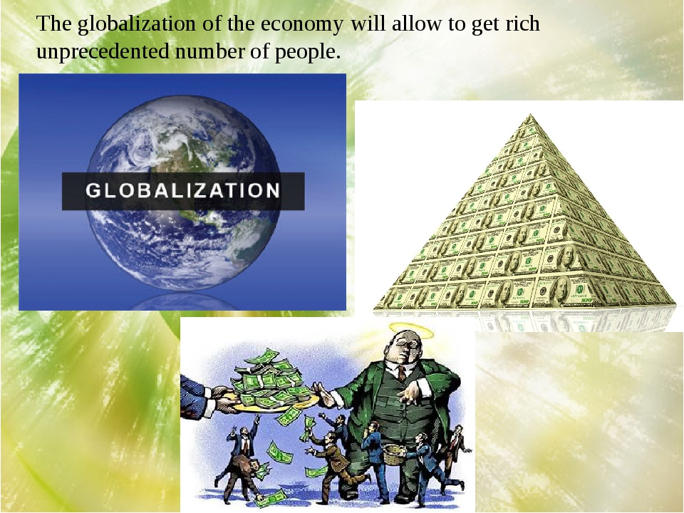 The globalization of the economy will allow to get rich unprecedented number...