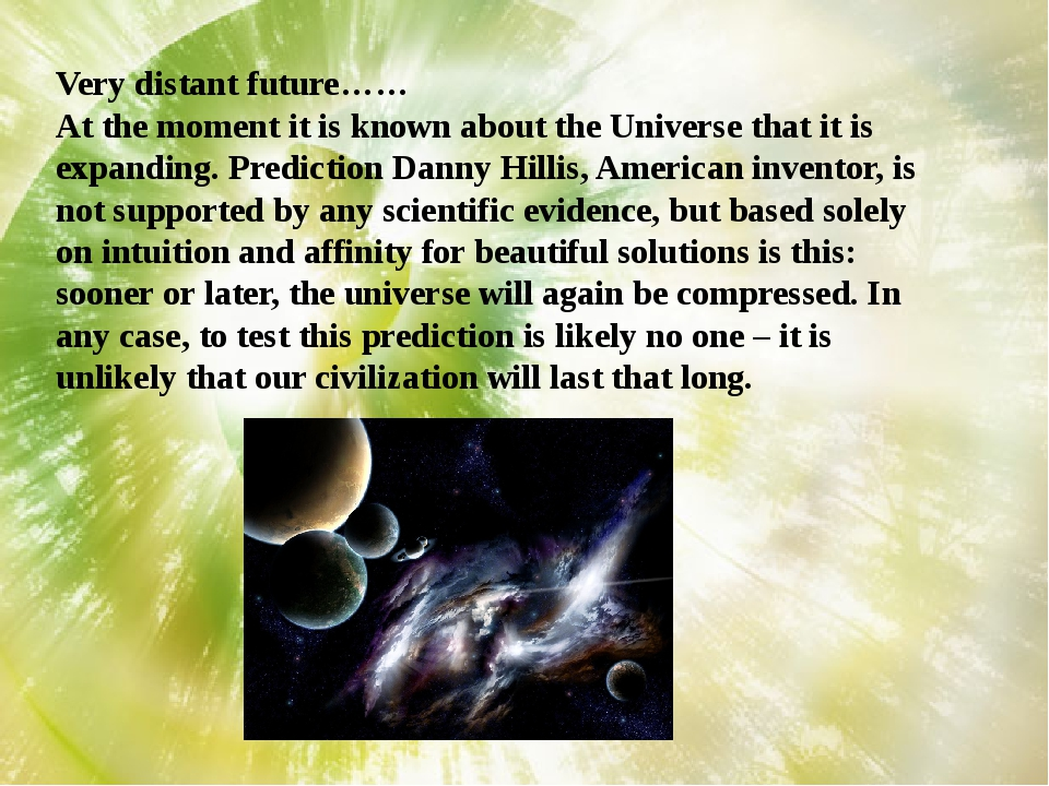 Very distant future…… At the moment it is known about the Universe that it is...